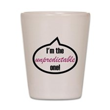 I'm the unpredictable one! Shot Glass