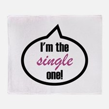I'm the single one! Throw Blanket