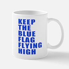 Keep The Blue Flag Flying High Mug