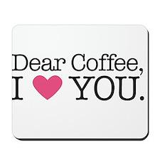 Dear Coffee, I Love You Mousepad