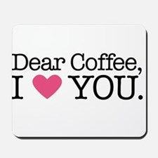 Dear Coffee, I Love You Mousepad