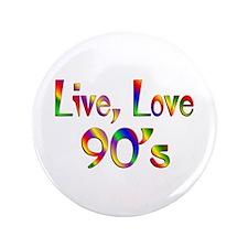 "Live Love 90s 3.5"" Button"