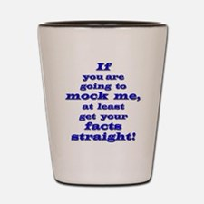 Mock Me - Get Facts Straight Shot Glass