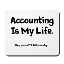 Accounting Is My Life Mousepad