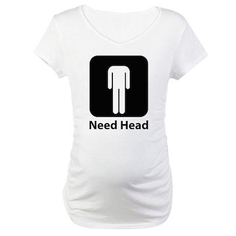 Need Head Maternity T-Shirt