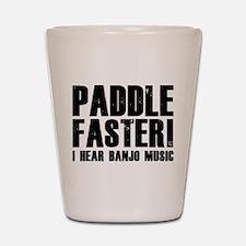 Paddle Faster ! Shot Glass