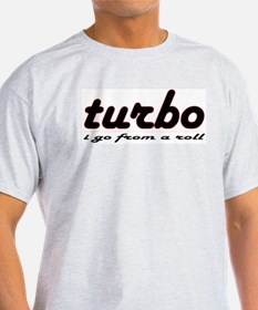 Turbo, I Go from a Roll Ash Grey T-Shirt