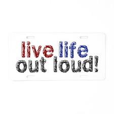 Live Life Out Loud Aluminum License Plate