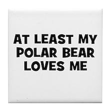 At Least My Polar Bear Loves  Tile Coaster