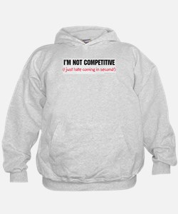 I'm Not Competitive Hoodie