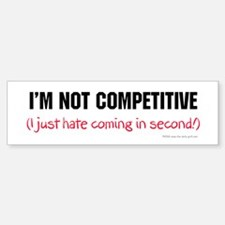 I'm Not Competitive Bumper Bumper Bumper Sticker