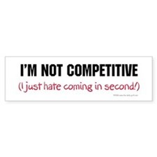 I'm Not Competitive Bumper Bumper Sticker
