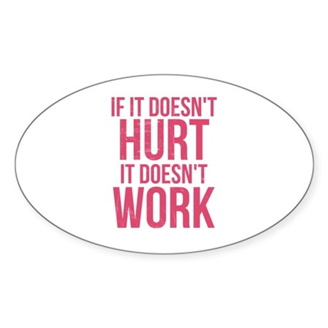 If it doesn't hurt Sticker (Oval)