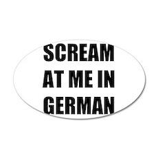 Scream at me in German 22x14 Oval Wall Peel