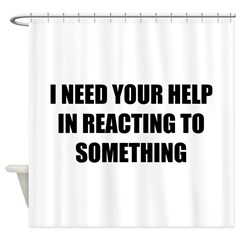 I need your help. Shower Curtain