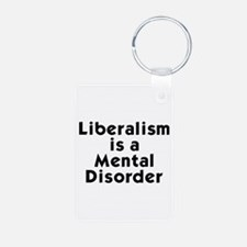 Liberalism is a Mental Disorder Keychains
