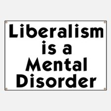 Liberalism is a Mental Disorder Banner