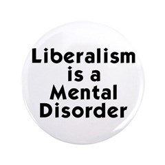 "Liberalism is a Mental Disorder 3.5"" Button ("
