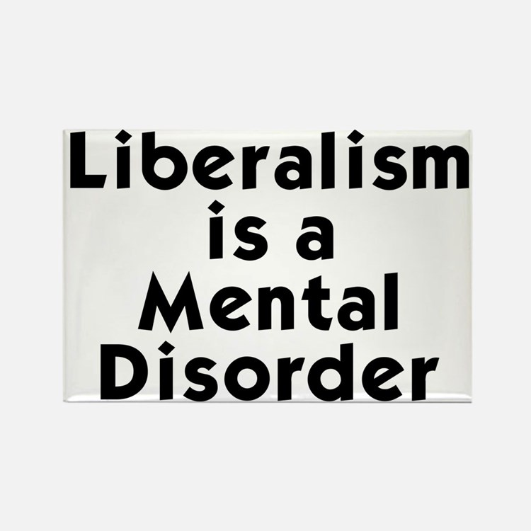 Liberalism is a Mental Disorder Rectangle Magnet