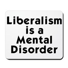 Liberalism is a Mental Disorder Mousepad