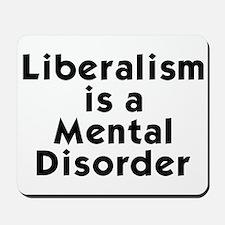 Liberalism is a Mental Disorder Mousepad