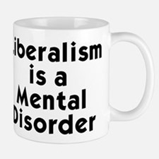 Liberalism is a Mental Disorder Small Small Mug