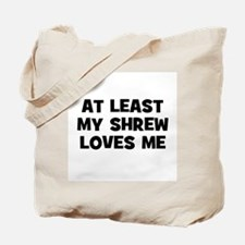 At Least My Shrew Loves Me Tote Bag