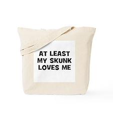 At Least My Skunk Loves Me Tote Bag