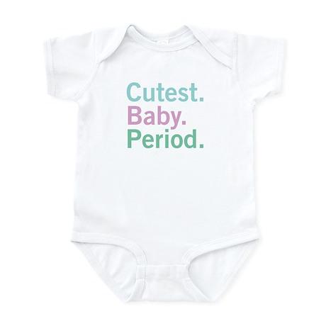 Cutest. Baby. Period. Infant Bodysuit