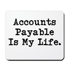 Accounts Payable Is My Life Mousepad