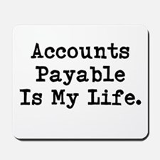 Accounts Payable Is My Life Mousepad