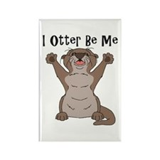 I Otter Be Me Magnets