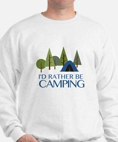 I'd Rather be Camping Sweatshirt