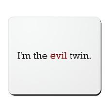 """I'm the Evil Twin"" Mousepad"