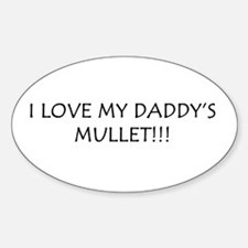 Love Daddy's Mullet!!! Oval Decal