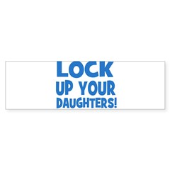 Lock Up Your Daughters! Bumper Bumper Sticker