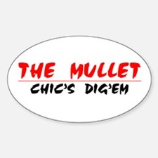 The Mullet...Chic's Dig'em!!! Oval Decal