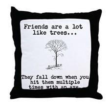 Friends are a lot like trees Throw Pillow