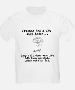 Friends are a lot like trees T-Shirt