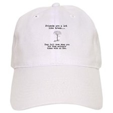 Friends are a lot like trees Baseball Cap
