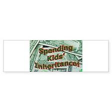 Spending Kids' Inheritance! Bumper Bumper Sticker