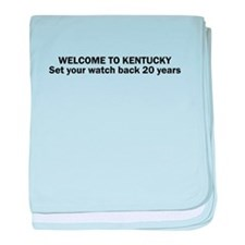WELCOME TO KENTUCKY Set your watch back 20 years b