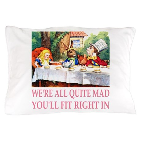 We're All Quite Mad Pillow Case
