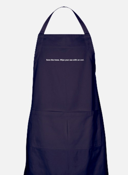 Save the trees. Wipe your ass with an owl. Apron (