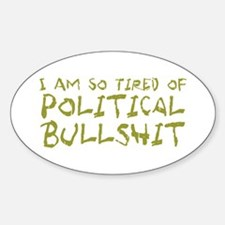tired-political-bullshit.png Sticker (Oval)