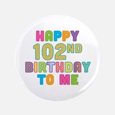 "Happy 102nd B-Day To Me 3.5"" Button"