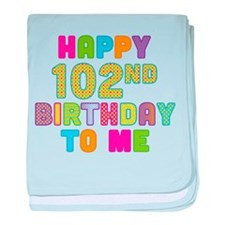 Happy 102nd B-Day To Me baby blanket