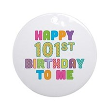 Happy 101st B-Day To Me Ornament (Round)
