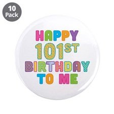 "Happy 101st B-Day To Me 3.5"" Button (10 pack)"