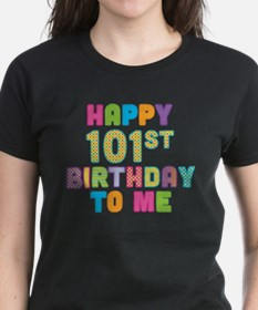 Happy 101st B-Day To Me Tee